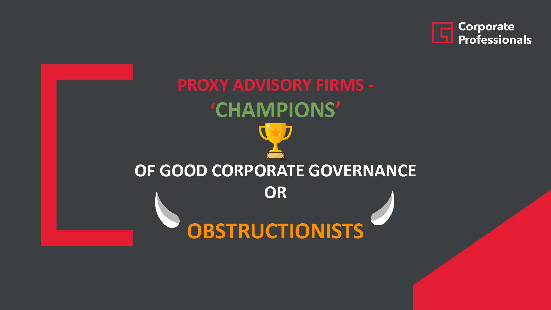 Proxy Advisory Firms   Champions of Good Corporate Governance or Obstructionists