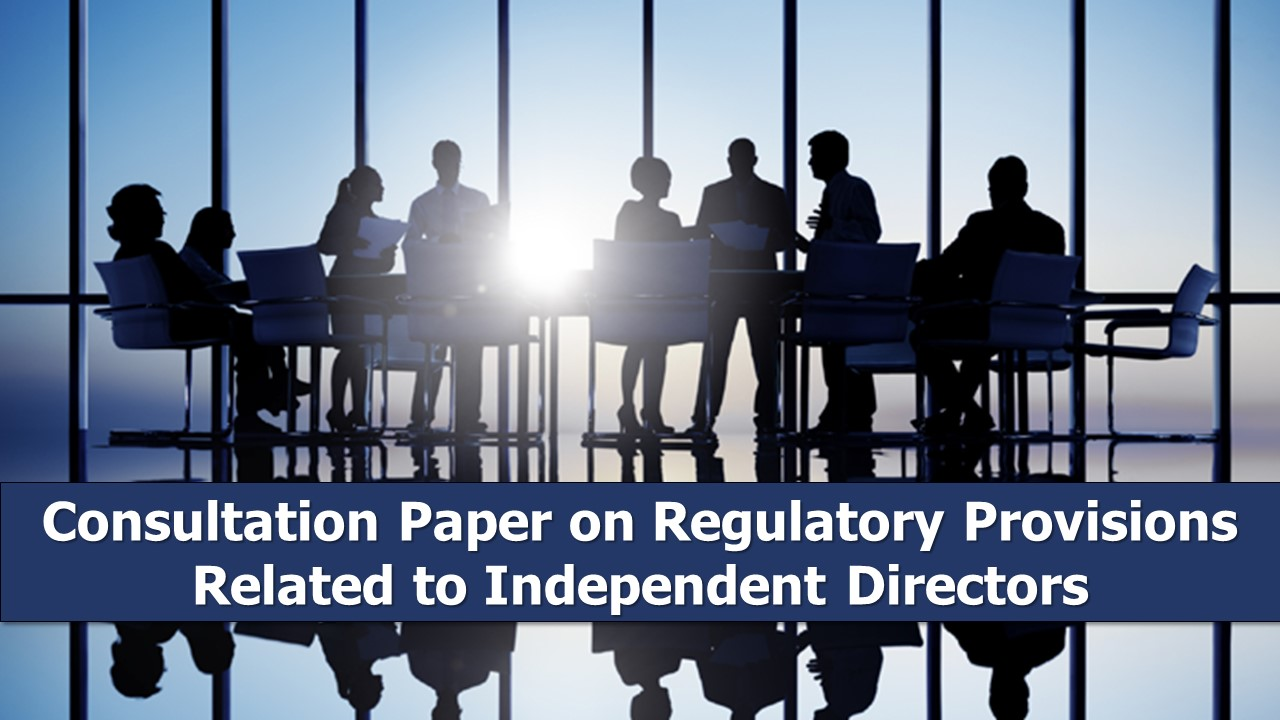 Consultation Paper on Regulatory Provisions Related to Independent Directors